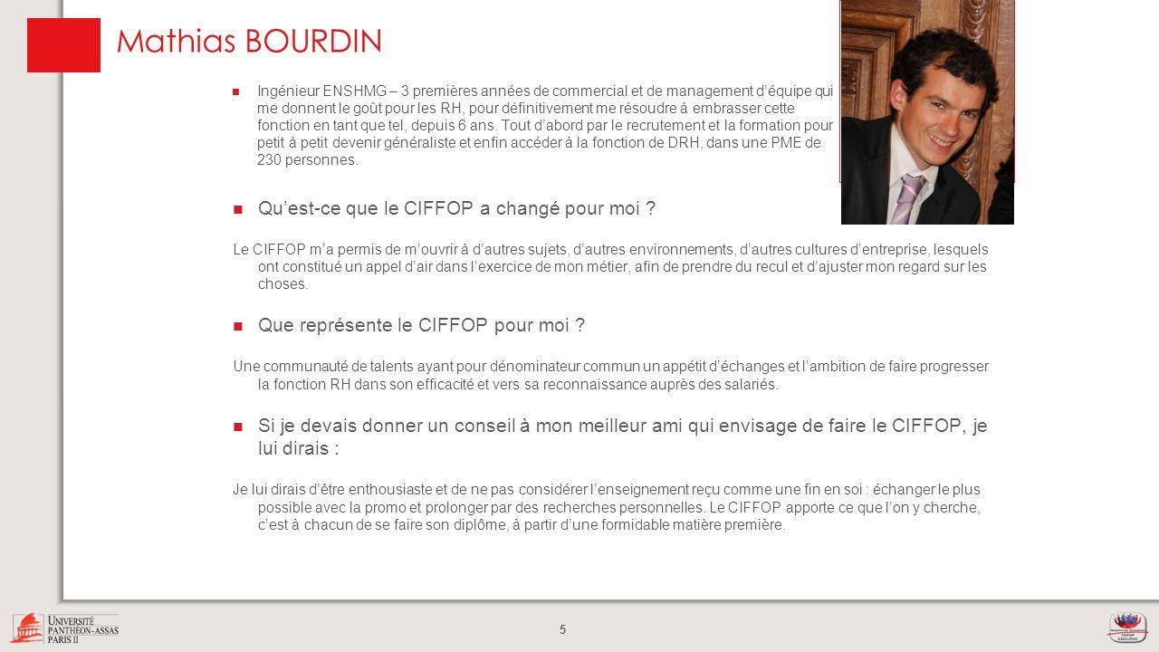 5 Mathias BOURDIN Quest-ce que le CIFFOP a changé pour moi ? Le CIFFOP ma permis de mouvrir à dautres sujets, dautres environnements, dautres cultures