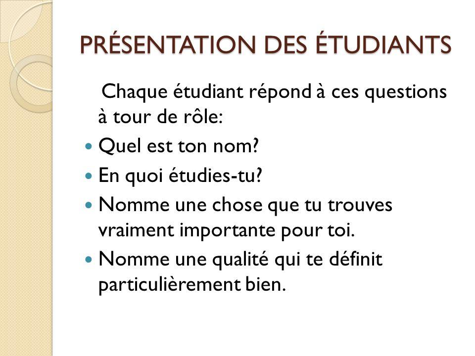 PRÉSENTATION DES ÉTUDIANTS Chaque étudiant répond à ces questions à tour de rôle: Quel est ton nom.