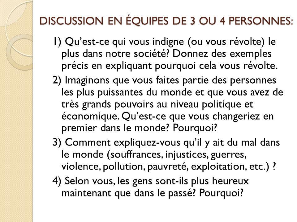 DISCUSSION EN ÉQUIPES DE 3 OU 4 PERSONNES: 1) Quest-ce qui vous indigne (ou vous révolte) le plus dans notre société.