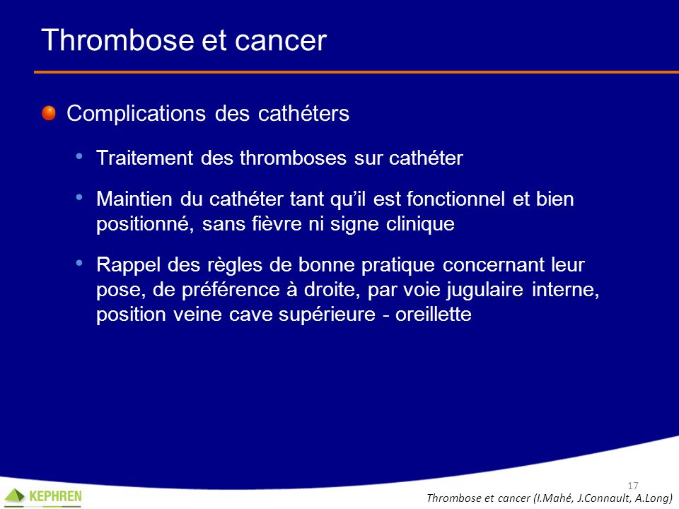 Thrombose et cancer Complications des cathéters Traitement des thromboses sur cathéter Maintien du cathéter tant quil est fonctionnel et bien position
