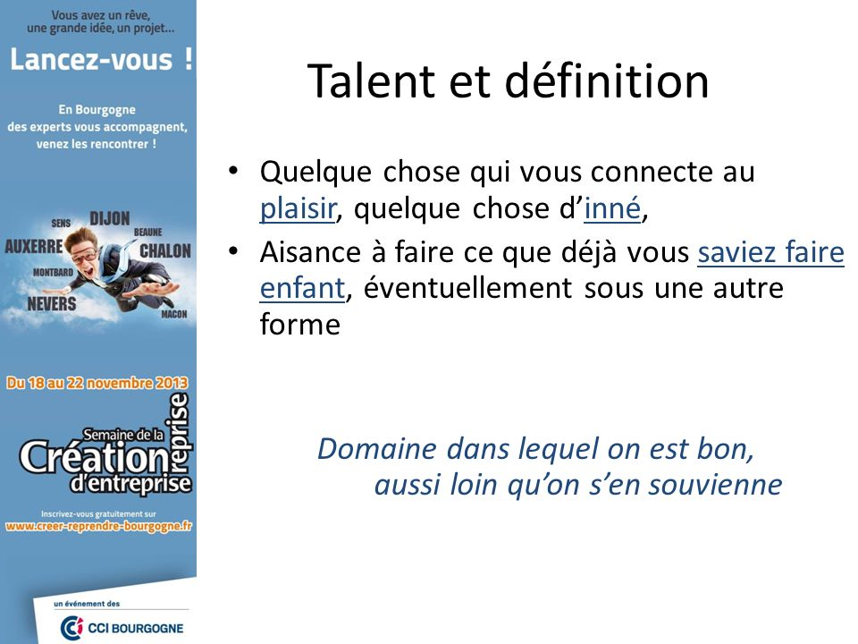 Talent et définition Quelque chose qui vous connecte au plaisir, quelque chose dinné, Aisance à faire ce que déjà vous saviez faire enfant, éventuelle
