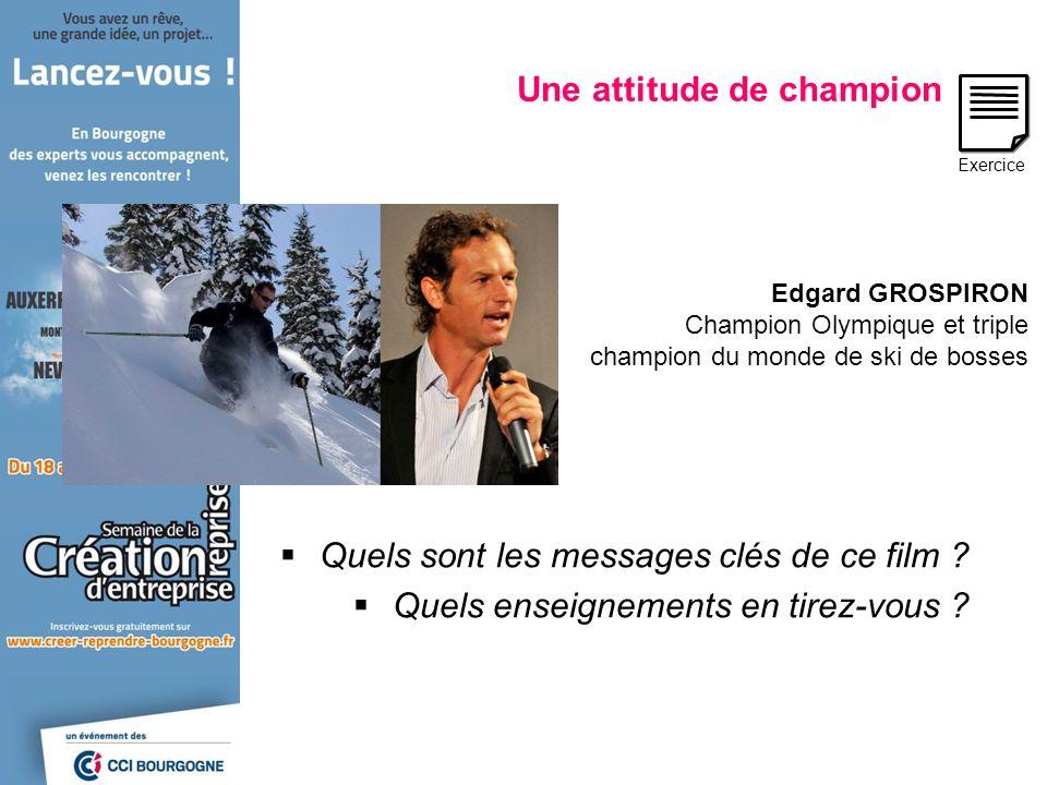 Edgard GROSPIRON Champion Olympique et triple champion du monde de ski de bosses Une attitude de champion Quels sont les messages clés de ce film ? Qu