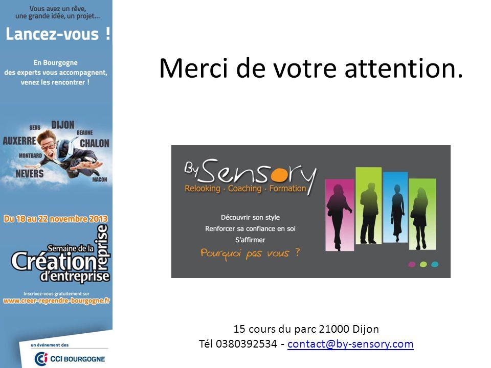 Merci de votre attention. 15 cours du parc 21000 Dijon Tél 0380392534 - contact@by-sensory.comcontact@by-sensory.com