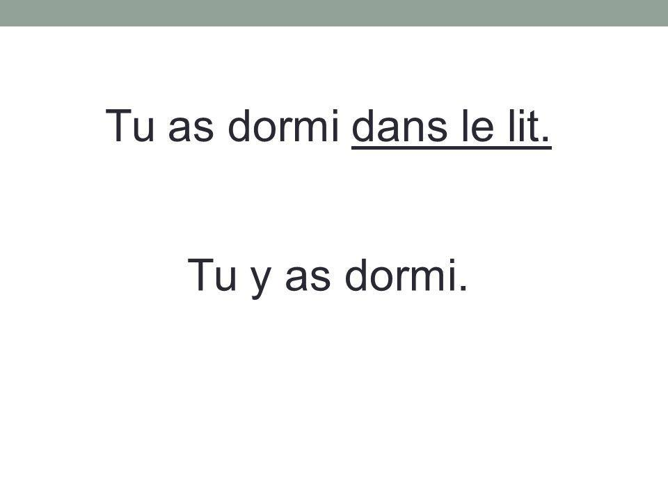 Tu as dormi dans le lit. Tu y as dormi.