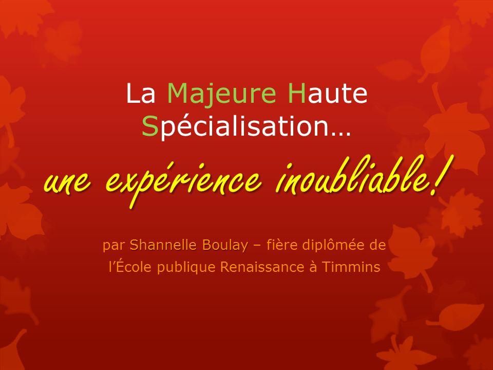 une expérience inoubliable! La Majeure Haute Spécialisation… une expérience inoubliable! Shannelle Boulay par Shannelle Boulay – fière diplômée de lÉc
