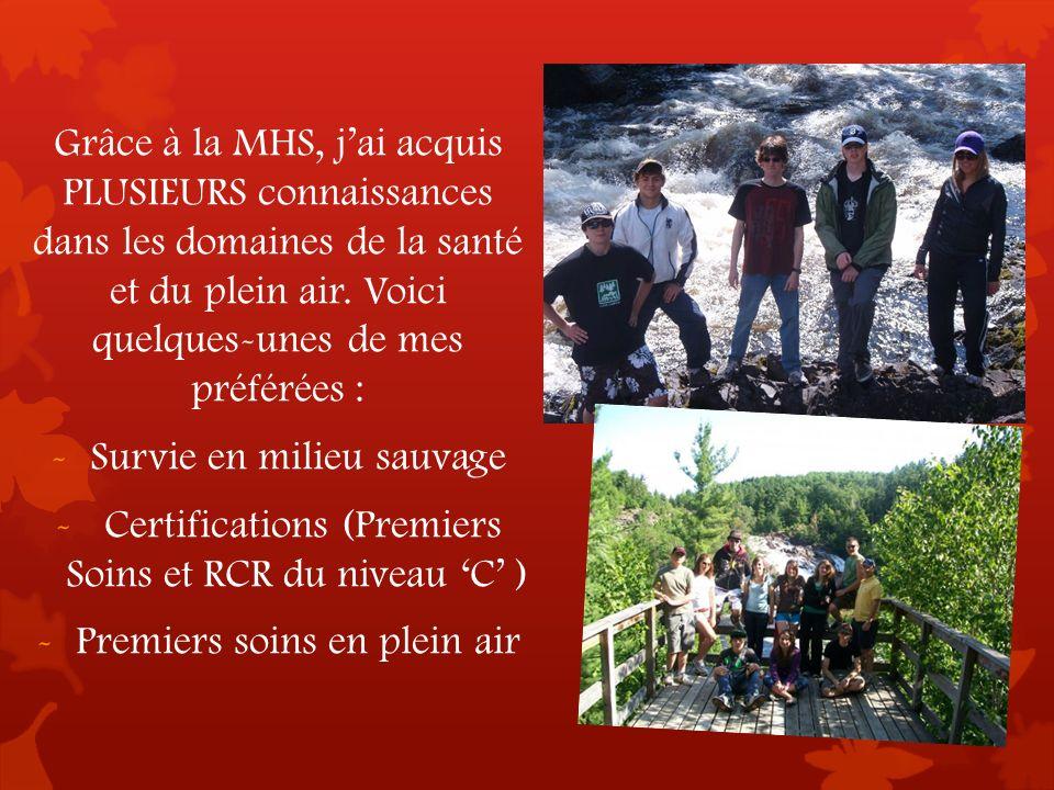 Grâce à la MHS, jai acquis PLUSIEURS connaissances dans les domaines de la santé et du plein air. Voici quelques-unes de mes préférées : -Survie en mi