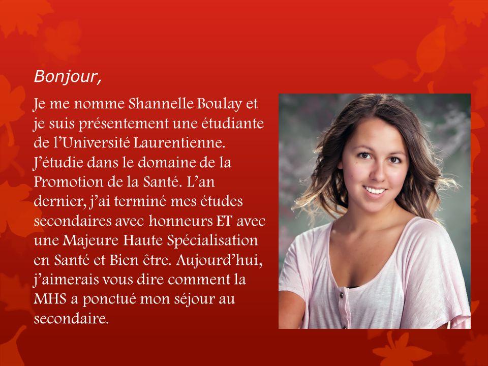 Bonjour, Je me nomme Shannelle Boulay et je suis présentement une étudiante de lUniversité Laurentienne. Jétudie dans le domaine de la Promotion de la