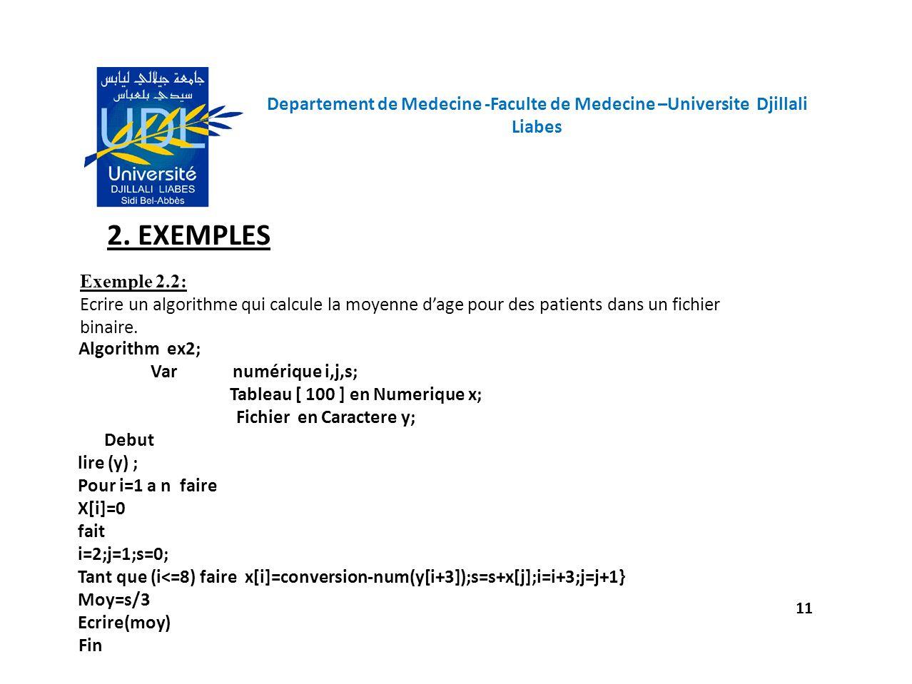Departement de Medecine -Faculte de Medecine –Universite Djillali Liabes 11 2. EXEMPLES Exemple 2.2: Ecrire un algorithme qui calcule la moyenne dage