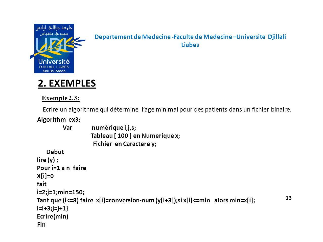 Departement de Medecine -Faculte de Medecine –Universite Djillali Liabes 13 2. EXEMPLES Exemple 2.3: Ecrire un algorithme qui détermine lage minimal p