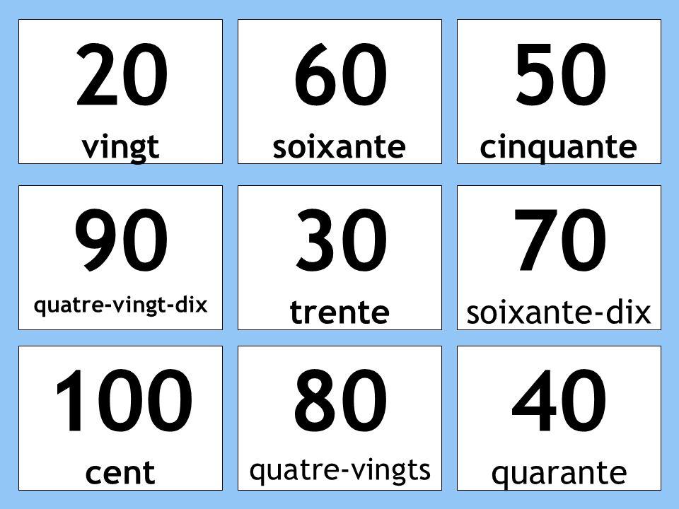 20 vingt 60 soixante 50 cinquante 90 quatre-vingt-dix 30 trente 70 soixante-dix 100 cent 80 quatre-vingts 40 quarante