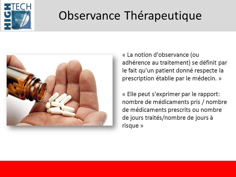 Observance Thérapeutique « La notion d'observance (ou adhérence au traitement) se définit par le fait qu'un patient donné respecte la prescription éta