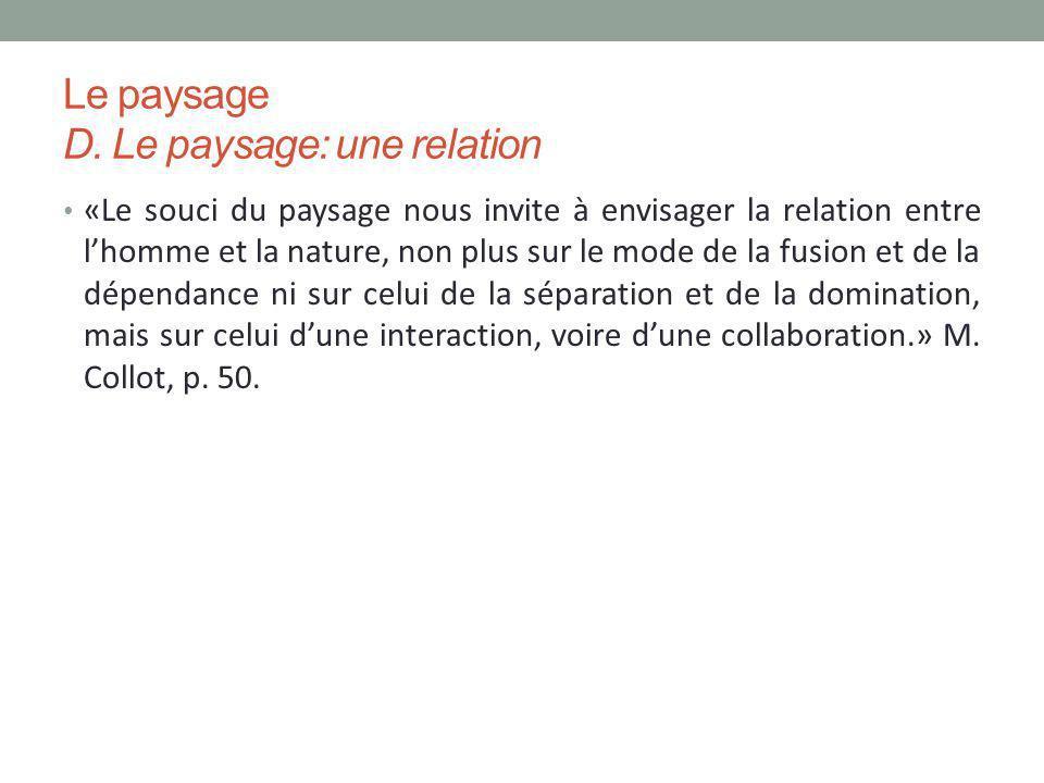 Le paysage D. Le paysage: une relation «Le souci du paysage nous invite à envisager la relation entre lhomme et la nature, non plus sur le mode de la