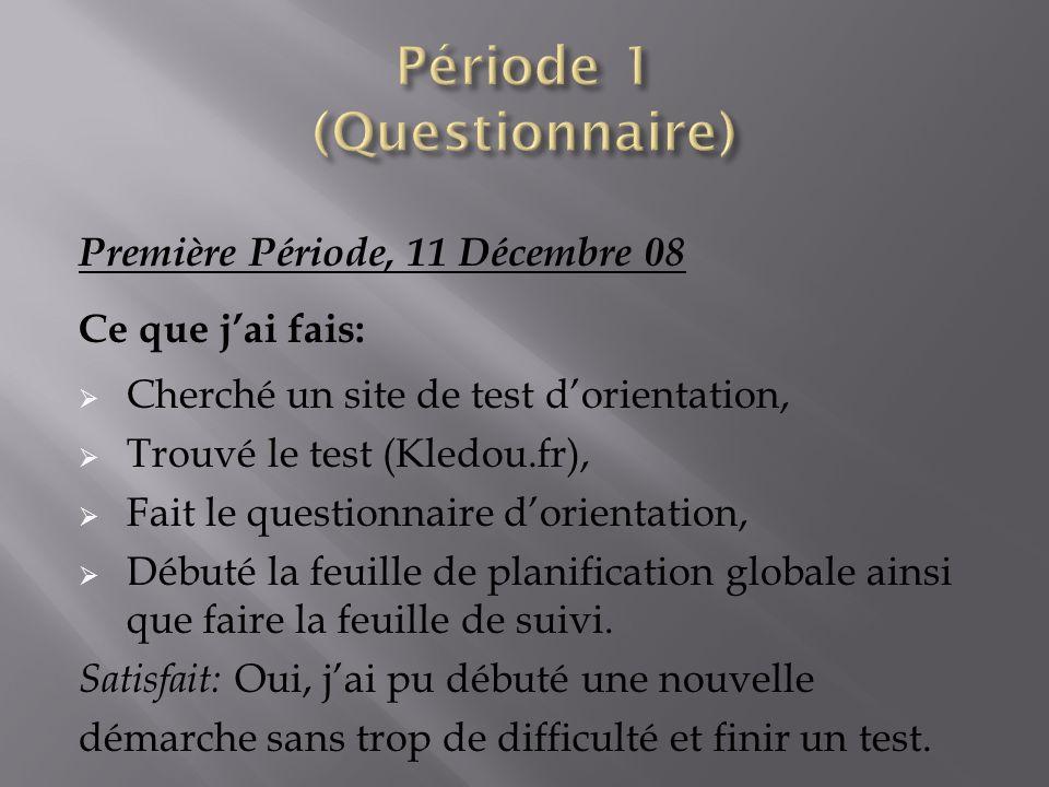 Première Période, 11 Décembre 08 Ce que jai fais: Cherché un site de test dorientation, Trouvé le test (Kledou.fr), Fait le questionnaire dorientation