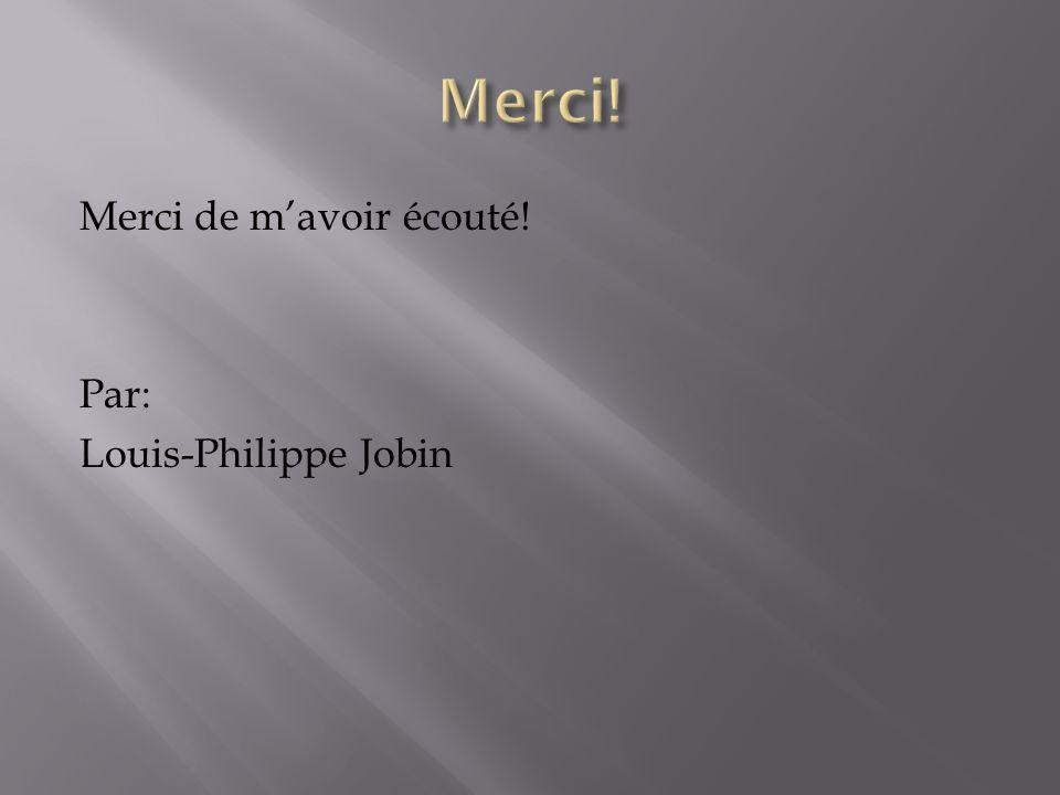 Merci de mavoir écouté! Par: Louis-Philippe Jobin