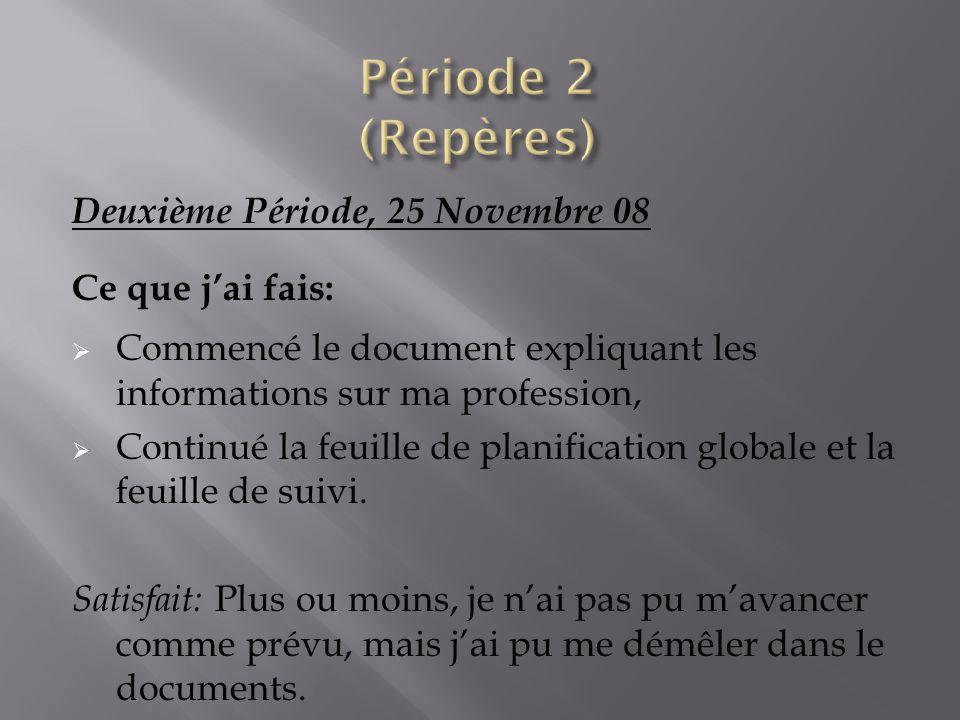 Deuxième Période, 25 Novembre 08 Ce que jai fais: Commencé le document expliquant les informations sur ma profession, Continué la feuille de planifica