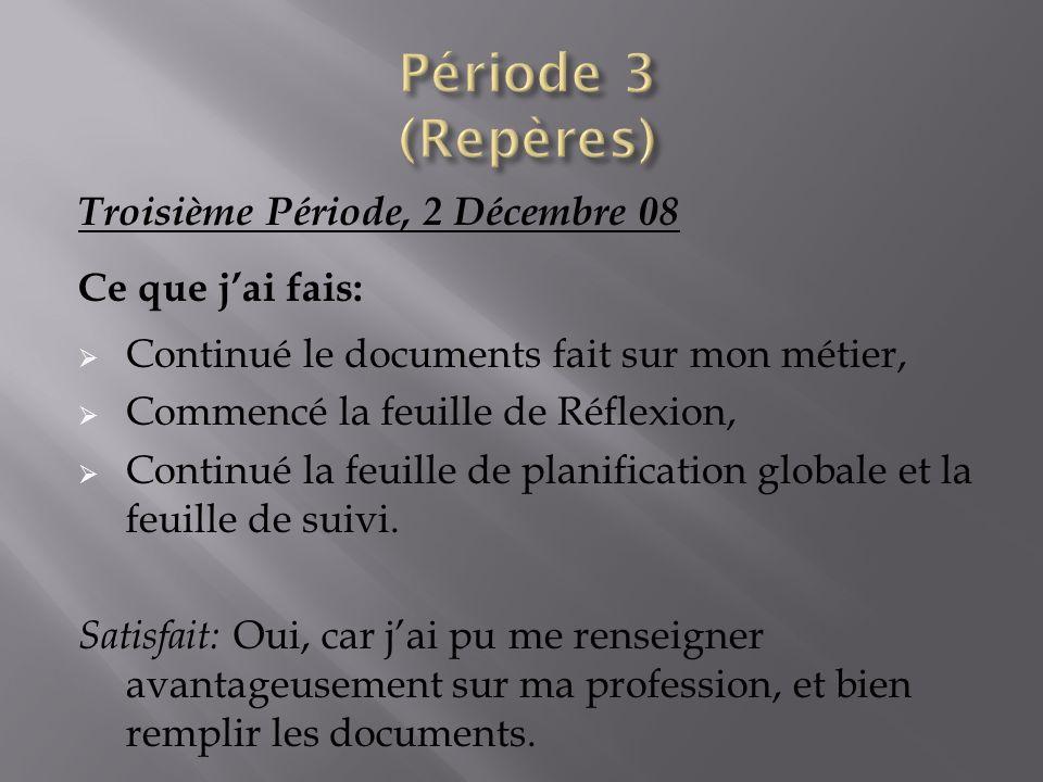 Troisième Période, 2 Décembre 08 Ce que jai fais: Continué le documents fait sur mon métier, Commencé la feuille de Réflexion, Continué la feuille de