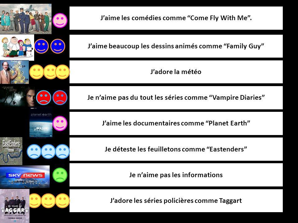Jaime les comédies comme Come Fly With Me. Jaime beaucoup les dessins animés comme Family Guy Jadore la météo Jaime les documentaires comme Planet Ear