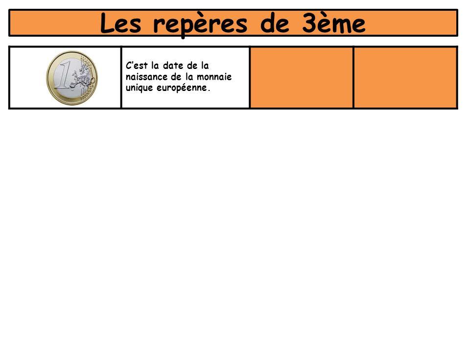 Les repères de 3ème cette date Cest la date de la naissance de la monnaie unique européenne.
