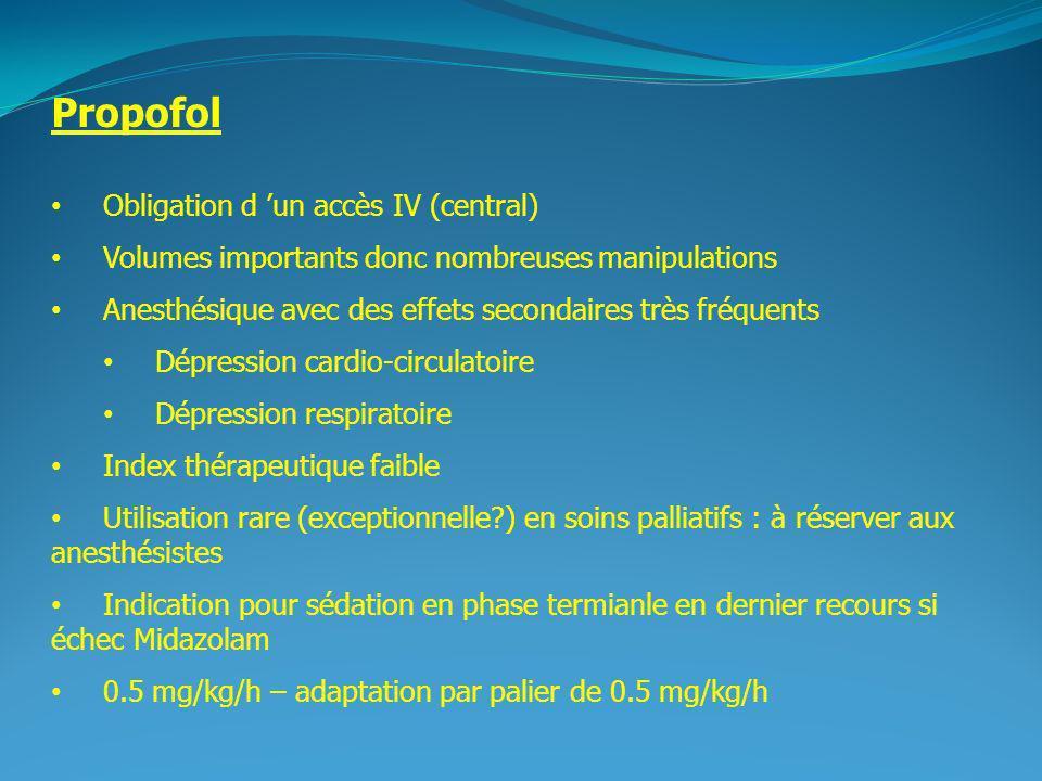 2 Propofol Obligation d un accès IV (central) Volumes importants donc nombreuses manipulations Anesthésique avec des effets secondaires très fréquents Dépression cardio-circulatoire Dépression respiratoire Index thérapeutique faible Utilisation rare (exceptionnelle?) en soins palliatifs : à réserver aux anesthésistes Indication pour sédation en phase termianle en dernier recours si échec Midazolam 0.5 mg/kg/h – adaptation par palier de 0.5 mg/kg/h