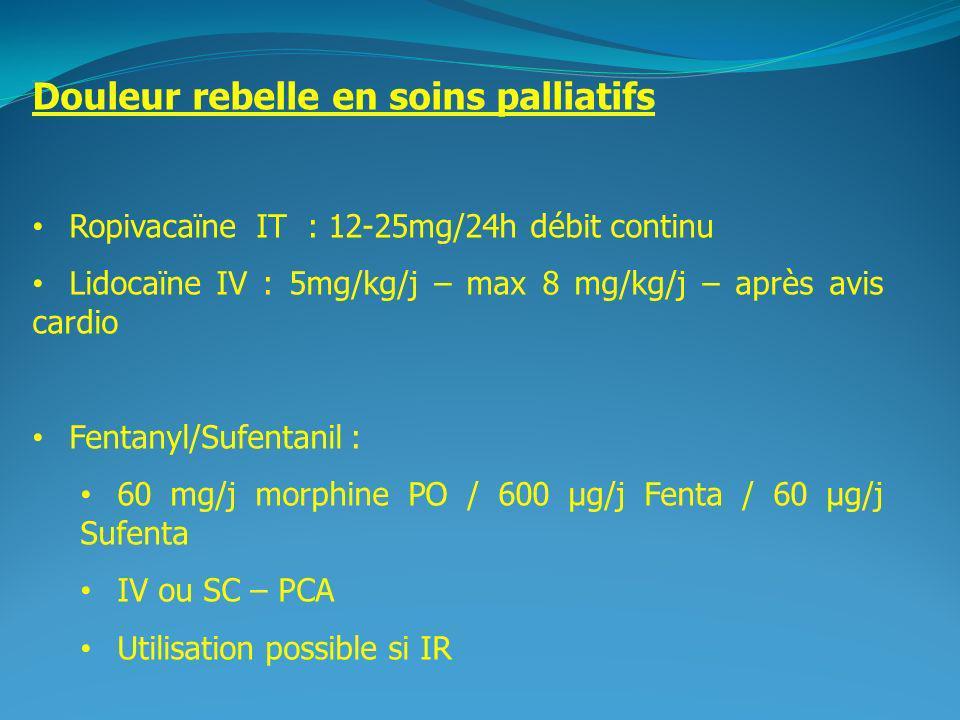 2 Ropivacaïne IT : 12-25mg/24h débit continu Lidocaïne IV : 5mg/kg/j – max 8 mg/kg/j – après avis cardio Fentanyl/Sufentanil : 60 mg/j morphine PO / 600 μg/j Fenta / 60 μg/j Sufenta IV ou SC – PCA Utilisation possible si IR
