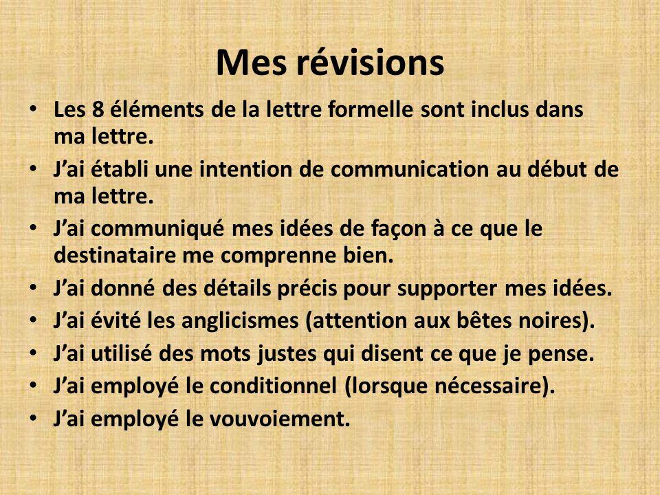 Mes révisions Les 8 éléments de la lettre formelle sont inclus dans ma lettre. Jai établi une intention de communication au début de ma lettre. Jai co