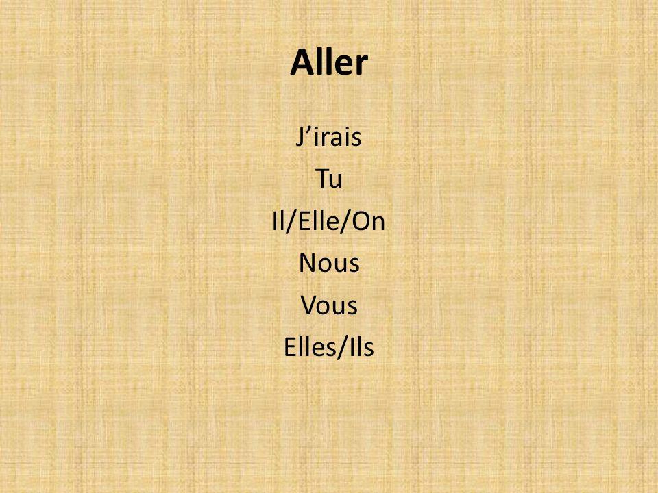 Aller Jirais Tu Il/Elle/On Nous Vous Elles/Ils