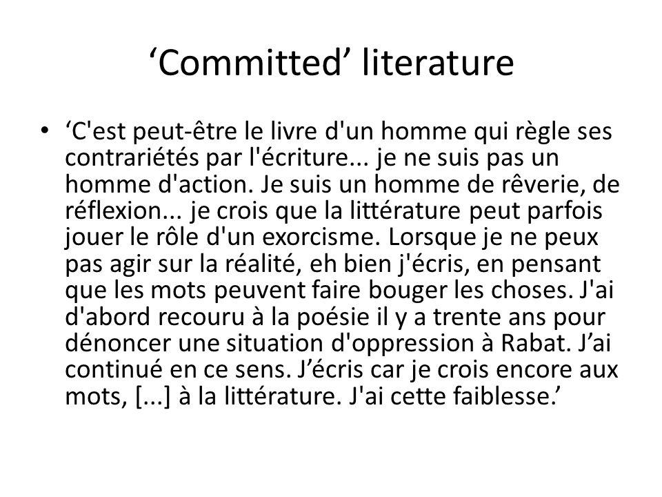 Committed literature C'est peut-être le livre d'un homme qui règle ses contrariétés par l'écriture... je ne suis pas un homme d'action. Je suis un hom