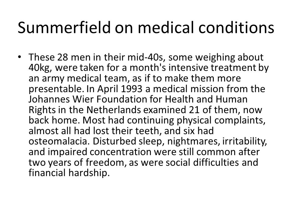 Summerfield on medical conditions These 28 men in their mid-40s, some weighing about 40kg, were taken for a month s intensive treatment by an army medical team, as if to make them more presentable.