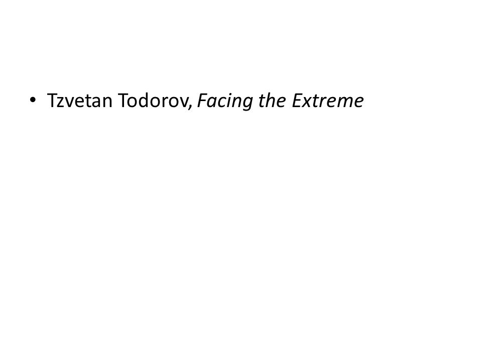 Tzvetan Todorov, Facing the Extreme
