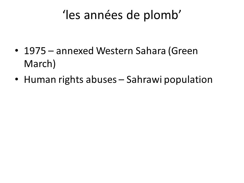les années de plomb 1975 – annexed Western Sahara (Green March) Human rights abuses – Sahrawi population