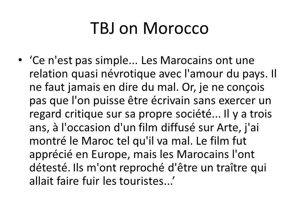 TBJ on Morocco Ce n'est pas simple... Les Marocains ont une relation quasi névrotique avec l'amour du pays. Il ne faut jamais en dire du mal. Or, je n