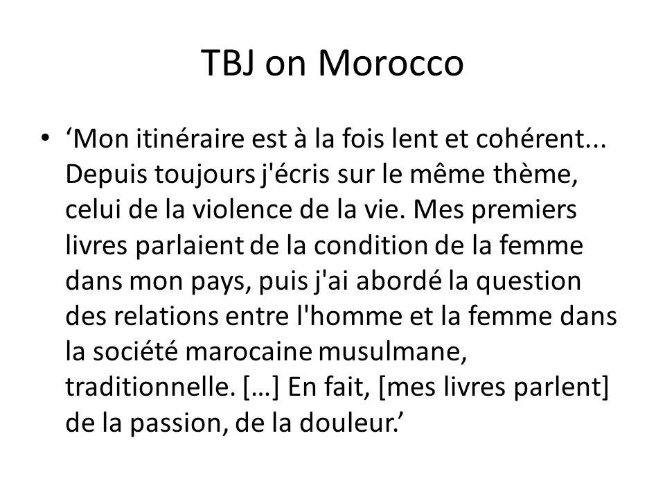 TBJ on Morocco Mon itinéraire est à la fois lent et cohérent... Depuis toujours j'écris sur le même thème, celui de la violence de la vie. Mes premier