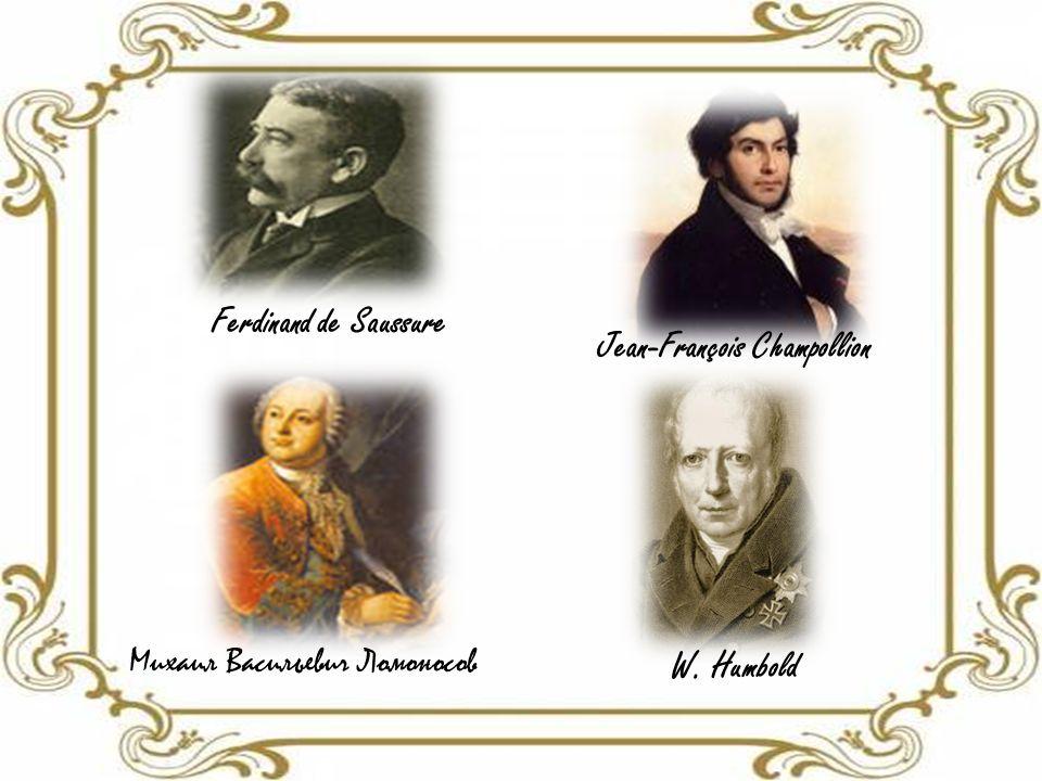 Ferdinand de Saussure Михаил Васильевич Ломоносов Jean-François Champollion W. Humbold