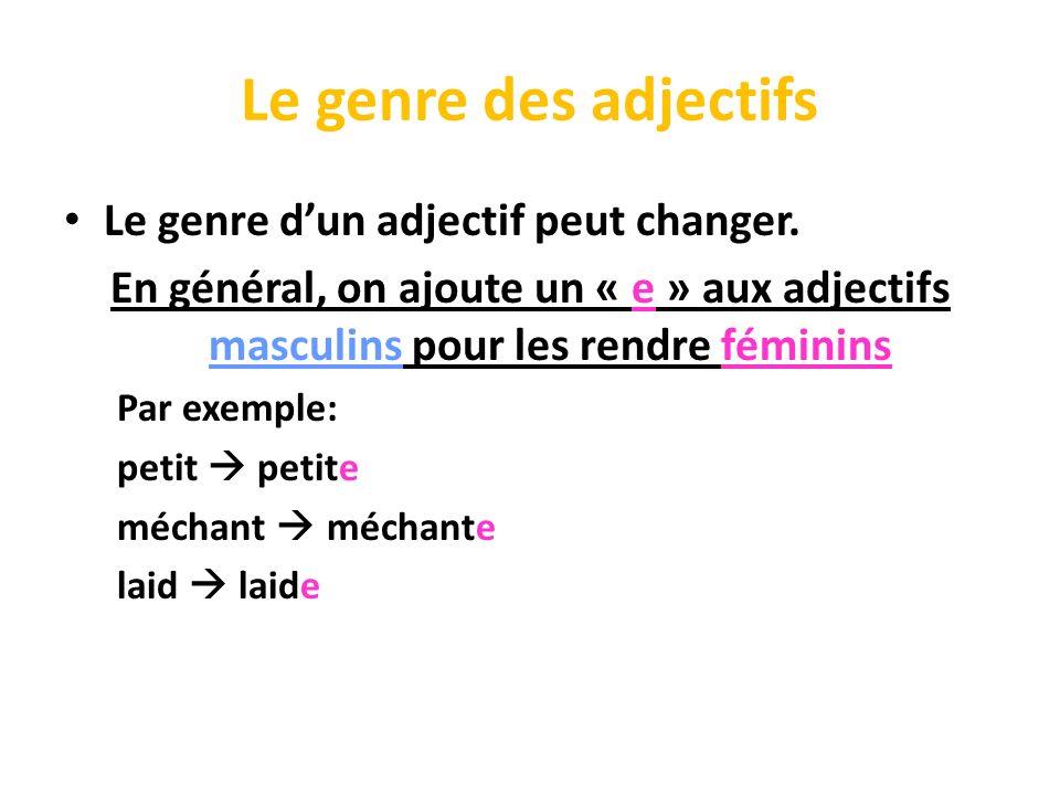 Le genre des adjectifs Le genre dun adjectif peut changer. En général, on ajoute un « e » aux adjectifs masculins pour les rendre féminins Par exemple