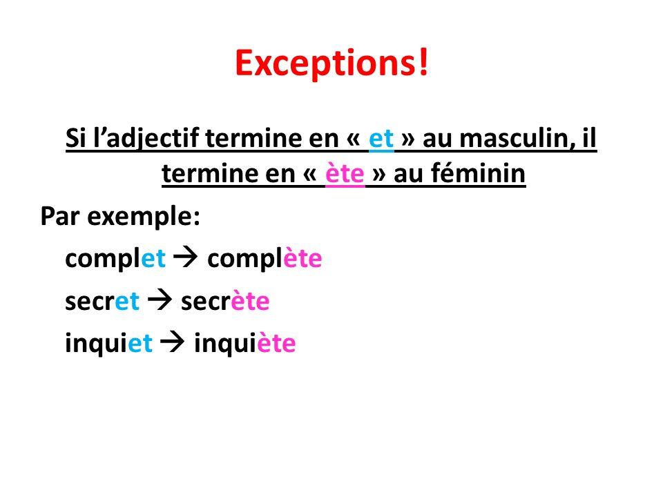 Exceptions! Si ladjectif termine en « et » au masculin, il termine en « ète » au féminin Par exemple: complet complète secret secrète inquiet inquiète