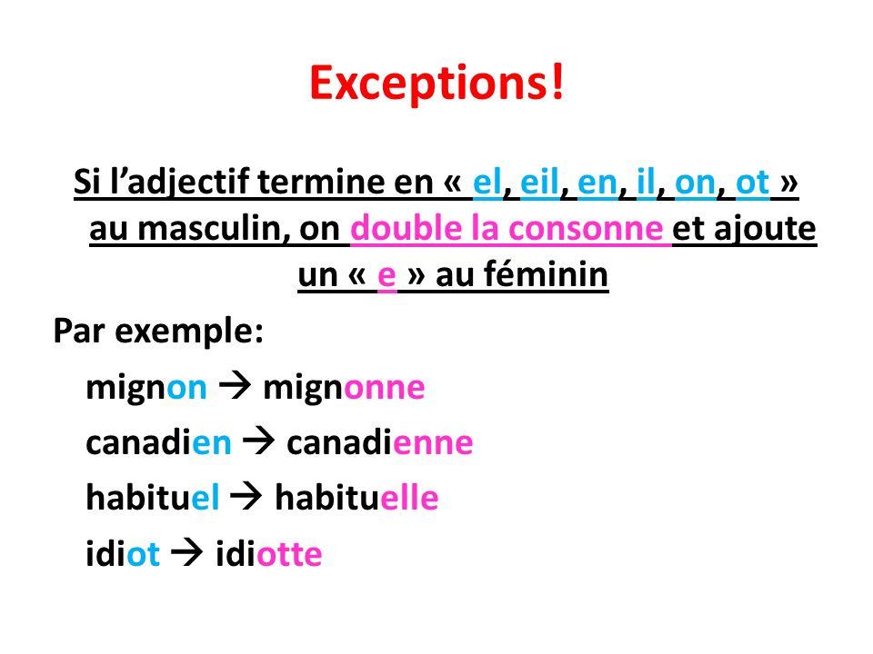 Exceptions! Si ladjectif termine en « el, eil, en, il, on, ot » au masculin, on double la consonne et ajoute un « e » au féminin Par exemple: mignon m