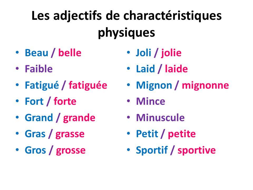 Les adjectifs de charactéristiques physiques Beau / belle Faible Fatigué / fatiguée Fort / forte Grand / grande Gras / grasse Gros / grosse Joli / jol