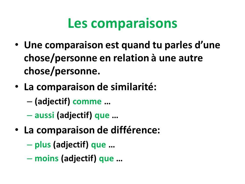 Les comparaisons Une comparaison est quand tu parles dune chose/personne en relation à une autre chose/personne. La comparaison de similarité: – (adje
