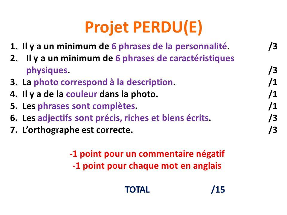 Projet PERDU(E) 1. Il y a un minimum de 6 phrases de la personnalité./3 2.Il y a un minimum de 6 phrases de caractéristiques physiques./3 3. La photo