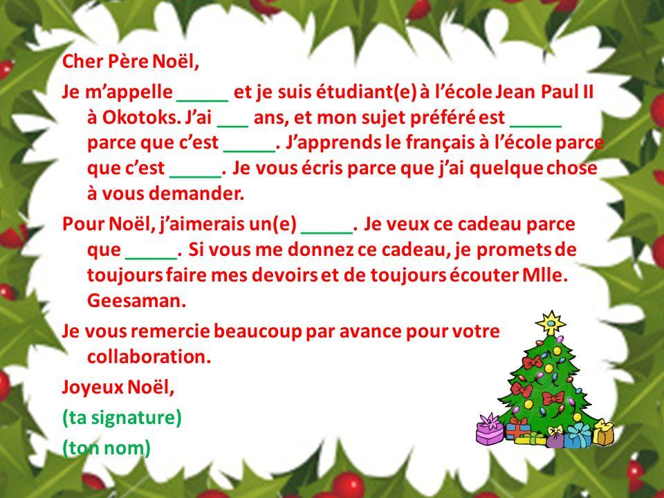 Cher Père Noël, Je mappelle _____ et je suis étudiant(e) à lécole Jean Paul II à Okotoks. Jai ___ ans, et mon sujet préféré est _____ parce que cest _