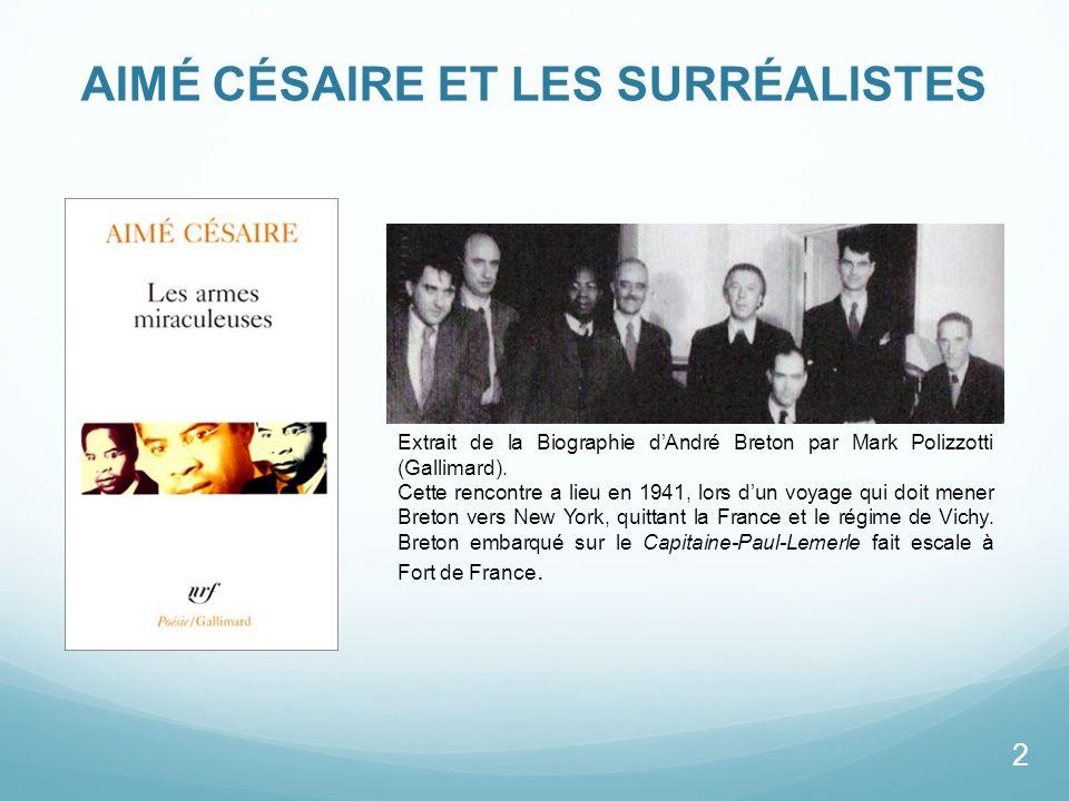 AIMÉ CÉSAIRE ET LES SURRÉALISTES Extrait de la Biographie dAndré Breton par Mark Polizzotti (Gallimard). Cette rencontre a lieu en 1941, lors dun voya
