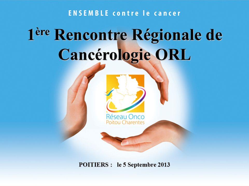 1 ère Rencontre Régionale de Cancérologie ORL POITIERS : le 5 Septembre 2013