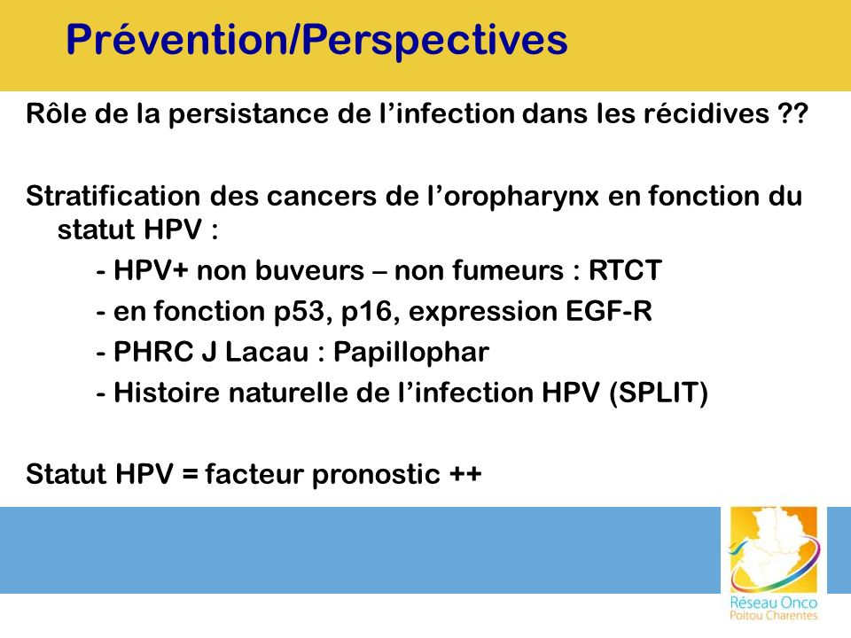 Rôle de la persistance de linfection dans les récidives ?? Stratification des cancers de loropharynx en fonction du statut HPV : - HPV+ non buveurs –