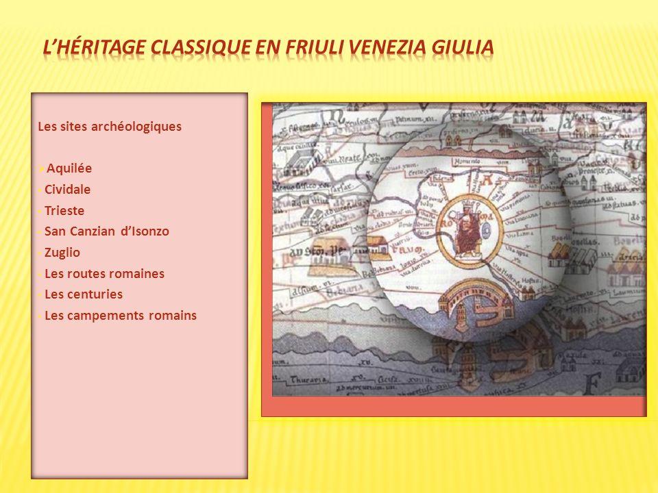 Les sites archéologiques Aquilée Cividale Trieste San Canzian dIsonzo Zuglio Les routes romaines Les centuries Les campements romains