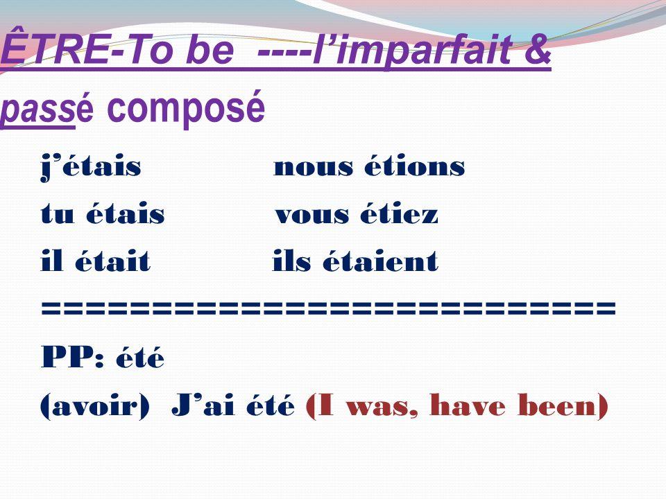 ÊTRE-To be ----limparfait & pass é composé jétais nous étions tu étais vous étiez il était ils étaient ========================== PP: été (avoir) Jai été (I was, have been)
