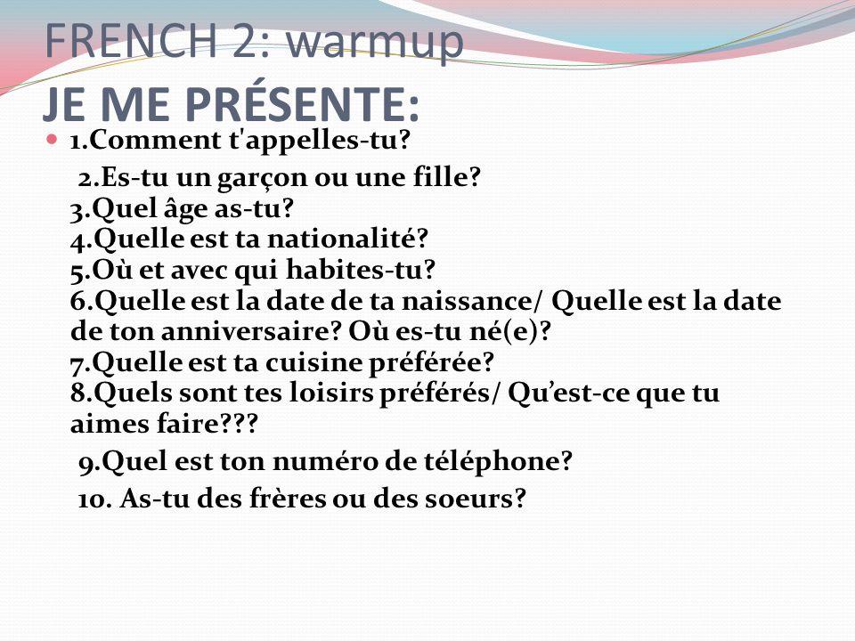 FRENCH 2: warmup JE ME PRÉSENTE: 1.Comment t appelles-tu.