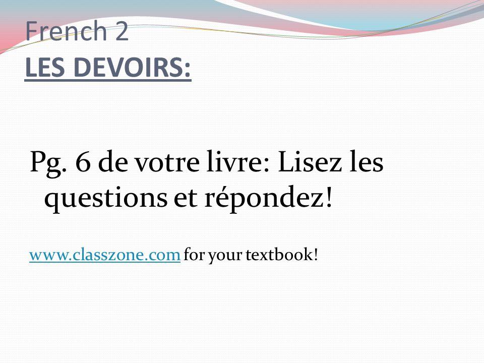 French 2 LES DEVOIRS: Pg. 6 de votre livre: Lisez les questions et répondez.