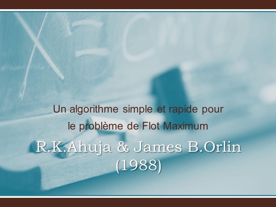 Un algorithme simple et rapide pour le problème de Flot Maximum R.K.Ahuja & James B.Orlin (1988)