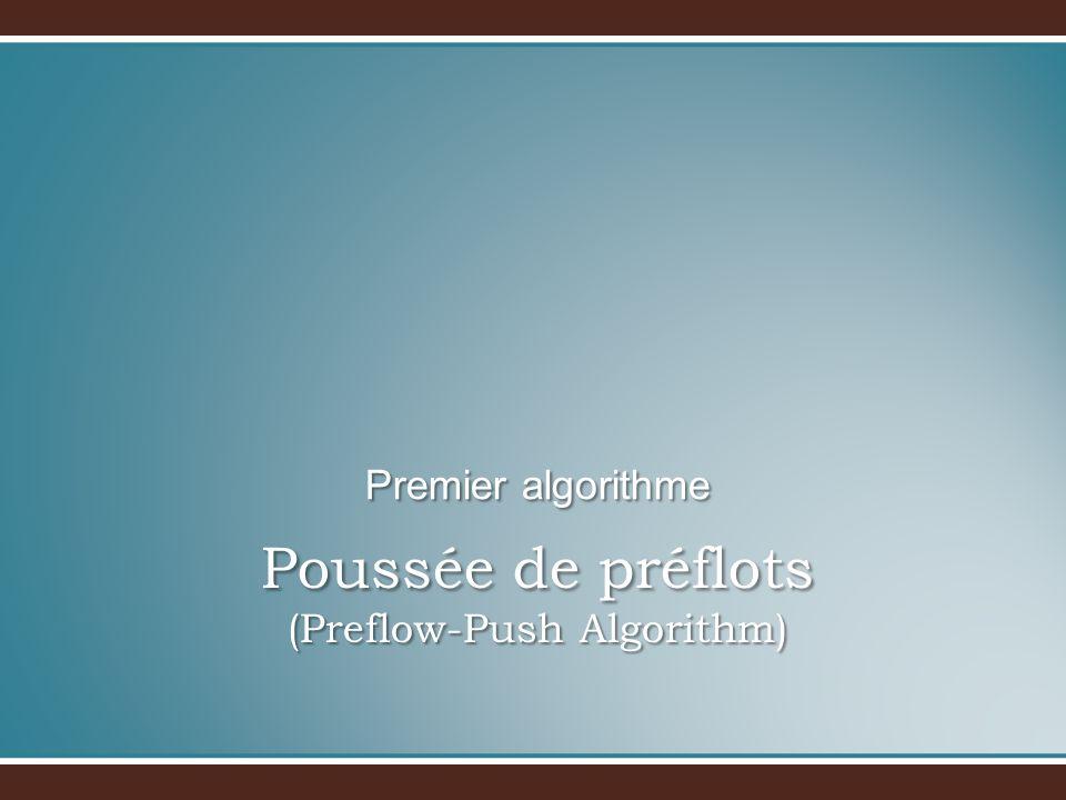 Poussée de préflots (Preflow-Push Algorithm) Premier algorithme
