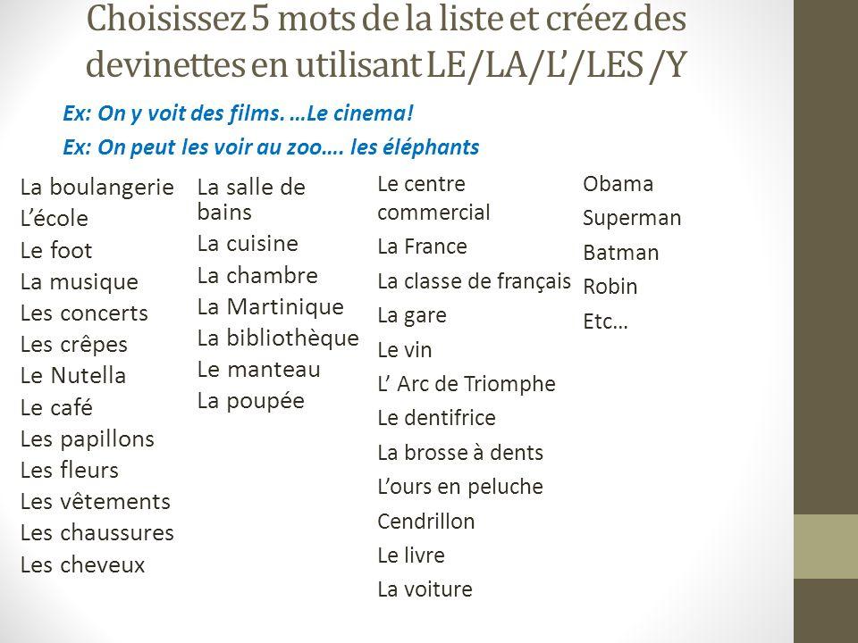 Choisissez 5 mots de la liste et créez des devinettes en utilisant LE/LA/L/LES /Y Ex: On y voit des films. …Le cinema! Ex: On peut les voir au zoo…. l